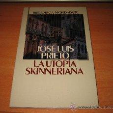 Libros de segunda mano: LA UTOPIA SKINNERIANA JOSE LUIS PRIETO BIBLIOTECA MONDADORI GRIJALBO 1992. Lote 25717391