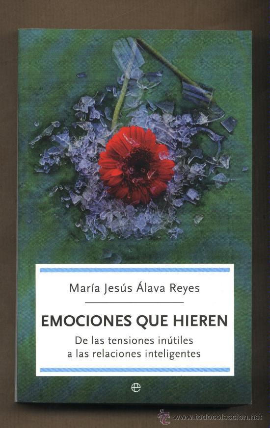 EMOCIONES QUE HIEREN. MARÍA JESÚS ÁLAVA REYES. AUTOAYUDA (Libros de Segunda Mano - Pensamiento - Psicología)