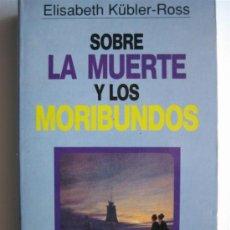 Libros de segunda mano: SOBRE LA MUERTE Y LOS MORIBUNDOS - ELISABETH KUBLER-ROSS - GRIJALBO. Lote 27244374
