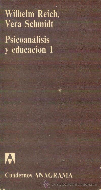PSICOANÁLISIS Y EDUCACIÓN 1 WILHELM REICH Y VERA SCHMIDT ANAGRAMA 1973 (Libros de Segunda Mano - Pensamiento - Psicología)