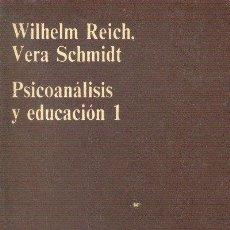 Libros de segunda mano: PSICOANÁLISIS Y EDUCACIÓN 1 WILHELM REICH Y VERA SCHMIDT ANAGRAMA 1973. Lote 25901853