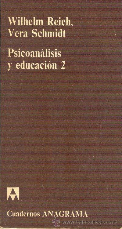 PSICOANÁLISIS Y EDUCACIÓN 2 WILHELM REICH Y VERA SCHMIDT ANAGRAMA 1973 (Libros de Segunda Mano - Pensamiento - Psicología)