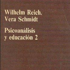 Libros de segunda mano: PSICOANÁLISIS Y EDUCACIÓN 2 WILHELM REICH Y VERA SCHMIDT ANAGRAMA 1973. Lote 25901870