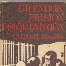 Libros de segunda mano: GRENDON, PRISIÓN PSIQUIÁTRICA DE ANTHONY PARKER (NOGUER). Lote 118761443