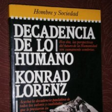 Libros de segunda mano: DECADENCIA DE LO HUMANO POR KONRAD LORENZ DE PLAZA JANÉS EN BARCELONA 1985 PRIMERA EDICIÓN. Lote 28161044
