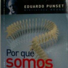 Libros de segunda mano: POR QUE SOMOS COMO SOMOS. PUNSET EDUARDO. 2008. Lote 26972430