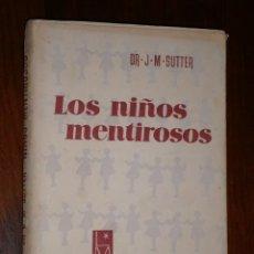 Libros de segunda mano: LOS NIÑOS MENTIROSOS POR J. M. SUTTER DE ED. LUIS MIRACLE EN BARCELONA 1961 2ª EDICIÓN. Lote 27783462