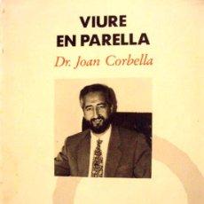 Libros de segunda mano: DR. JOAN CORBELLA * VIURE EN PARELLA *. Lote 27838937