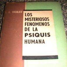 Libros de segunda mano: LOS MISTERIOSOS FENOMENOS DE LA PSIQUIS HUMANA, POR L. VASILIEV - PLATINA - ARGENTINA - 1965. Lote 28118373