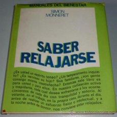 Libros de segunda mano: SABER RELAJARSE - SIMON MONNERET (ED. MENSAJERO, 1978). Lote 26379844