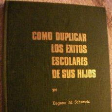 Libros de segunda mano: COMO DUPLICAR LOS EXITOS ESCOLARES DE SUS HIJOS DE EUGENE M. SCHAWRTZ - CG4. Lote 29220664