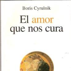 Libros de segunda mano: EL AMOR QUE NOS CURA. BORIS CYRULNIK. RESILIENCIA. GEDISA EDITORIAL. 1ª EDICIÓN. FEBRERO 2005. . Lote 29383003
