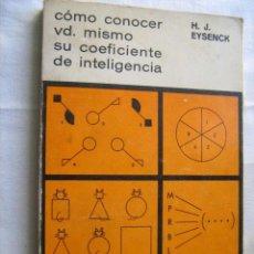 Libros de segunda mano: CÓMO CONOCER VD. MISMO SU COEFICIENTE DE INTELIGENCIA. EYSENCK, H.J. 1969. Lote 29836951
