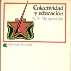 Libros de segunda mano: COLECTIVIDAD Y EDUCACIÓN. A.S. MAKARENKO. EDITORIAL NUESTRA CULTURA. 1ª EDICIÓN. 1979.. Lote 30842376