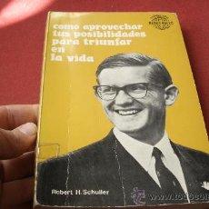 Libros de segunda mano: COMO APROVECHAR TUS POSIBILIDADES PARA TRIUNFAR EN LA VIDA - ROBERT H. SCHULLER. Lote 31066252