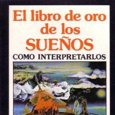 Libros de segunda mano: EL LIBRO DE ORO DE LOS SUEÑOS. COMO INTERPRETARLOS. Lote 31394870
