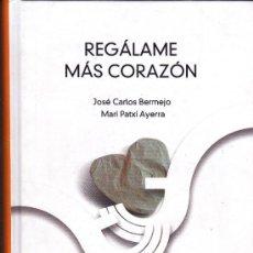 Libros de segunda mano: REGÁLAME MAS CORAZÓN. JOSÉ CARLOS BERMEJO Y MARI PATXI AYERRA. 2006. Lote 31641782