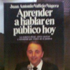 Libros de segunda mano: APRENDER A HABLAR EN PUBLICO HOY. JUAN ANTONIO VALLEJO NAGERA. Lote 31916254