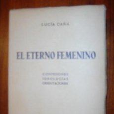 Libros de segunda mano: EL ETERNO FEMENINO POR LUCIA CAÑA AÑO 1960 (CONFESIONES, IDEOLOGIAS, ORIENTACIONES). Lote 32143485