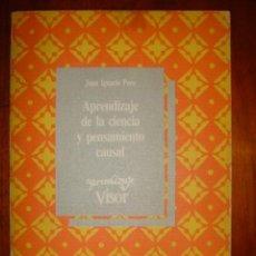 Libros de segunda mano: APRENDIZAJE DE LA CIENCIA Y PENSAMIENTO CAUSAL Nº 30 - JUAN IGNACIO POZO - ED. VISOR LIBROS. Lote 32416116
