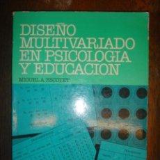 Libros de segunda mano: DISEÑO MULTIVARIADO EN PSICOLOGIA Y EDUCACION - MIGUEL A. ESCOTET - AÑO 1980 - ED. CEAC. Lote 32540441