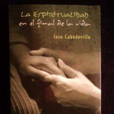 Livros em segunda mão: LA ESPIRITUALIDADA EN EL FINAL DE LA VIDA. CABODSEVILLA. SERENDPITIT. 2007 176 PAG. Lote 32658748