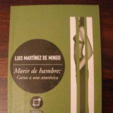 Libros de segunda mano: MORIR DE HAMBRE: CARTAS A UNA ANORÉXICA---LUIS MARTÍNEZ DE MINGO. Lote 33782809