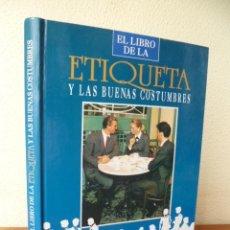 Libros de segunda mano: EL LIBRO DE LA ETIQUETA Y LAS BUENAS COSTUMBRES, 1992 (VÉR FOTOS). Lote 33779339
