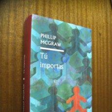 Libros de segunda mano: TÚ IMPORTAS / PHILLIP MCGRAW / CÍRCULO DE LECTORES 2006. Lote 89040580