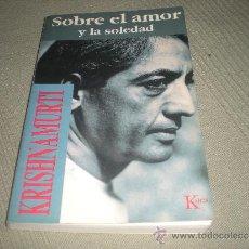 Libros de segunda mano: SOBRE EL AMOR Y LA SOLEDAD .KRISHNAMURTI .KAIROS. Lote 35359907