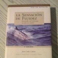 Libros de segunda mano: LA SENSACIÓN DE FLUIDEZ DESARROLLO DE LIDERAZGO EN TODOS LOS SENTIDOS JUAN CARLOS CUBEIRO LIBRO. Lote 35497333