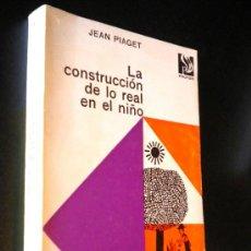Libros de segunda mano: LA CONSTRUCCIÓN DE LO REAL EN EL NIÑO / PIAGET, JEAN. Lote 118313479