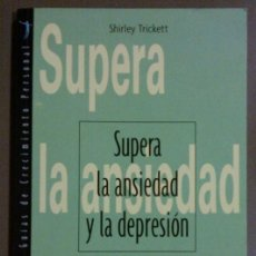 Libros de segunda mano: SUPERA LA ANSIEDAD Y LA DEPRESIÓN (DE SHIRLEY TRICKETT) HISPANO EUROPEA (2002) MUY BUSCADO!!. Lote 38364296