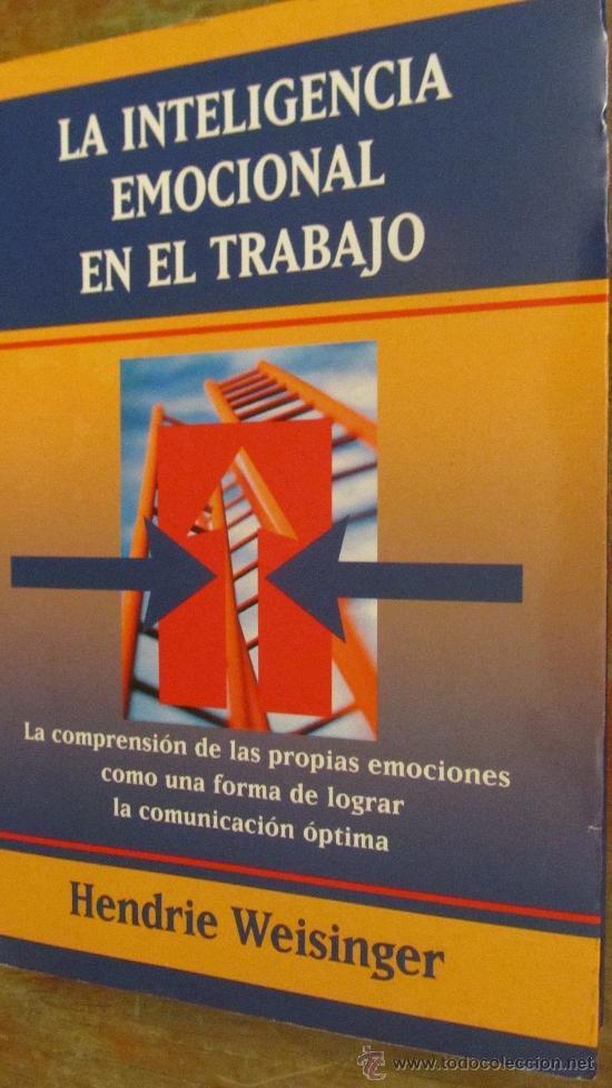 LA INTELIGENCIA EMOCIONAL EN EL TRABAJO DE HENDRIE WEISINGER (JOSÉ VERGARA) (Libros de Segunda Mano - Pensamiento - Psicología)