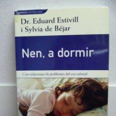Libros de segunda mano: NEN, A DORMIR. COM SOLUCIONAR ELS PROBLEMES DEL SON INFANTIL - ESTIVILL, EDUARD / DE BEJAR, SYLVIA .. Lote 38881152