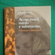 Libros de segunda mano: ACOSO MORAL, MIEDO Y SUFRIMIENTO.CRUZ BLANCO. ED. DEL ORTO. 2003 158 PAG. Lote 39440574