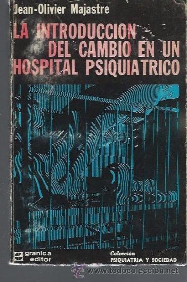 JEAN OLIVIER MAJASTRE, LA INTRODUCCIÓN DEL CAMBIO EN UN HOSPITAL PSIQUIATRICO, GRANICA 1973, 310PÁGS (Libros de Segunda Mano - Pensamiento - Psicología)
