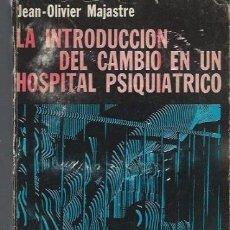 Libros de segunda mano: JEAN OLIVIER MAJASTRE, LA INTRODUCCIÓN DEL CAMBIO EN UN HOSPITAL PSIQUIATRICO, GRANICA 1973, 310PÁGS. Lote 39846062