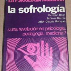 Libros de segunda mano: LA SOFROLOGIA - LA PSICOLOGIA MODERNA - DR. HENRY BOON, DR. YVES DAVROU, JEAN-CLAUDE MACQUET. Lote 26097399