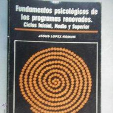 Libros de segunda mano: FUNDAMENTOS PSICOLOGICOS DE LOS PROGRAMAS RENOVADOS. CICLOS INICIAL, MEDIO Y SUPERIOR. J. LOPEZ ROMA. Lote 42051329