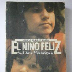 Libros de segunda mano: EL NIÑO FELIZ SU CLAVE PSICOLOGICA DOROTHY PRIMERA EDICION 1977 PSICOLOGIA. Lote 42280980