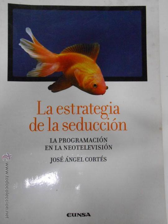 LA ESTRATEGIA DE LA SEDUCCION. LA PROGRAMACION EN LA NEOTELEVISION. JOSE ANGEL CORTES. TDK184 (Libros de Segunda Mano - Pensamiento - Psicología)