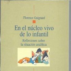 Libros de segunda mano: EN EL NÚCLEO VIVO DE LO INFANTIL, PSICOANÁLISIS, FLORENCE GUIGNARD, BIBLIOTECA NUEVA MADRID 2003. Lote 43220174