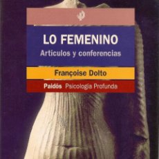 Libros de segunda mano: LO FEMENINO : ARTÍCULOS Y CONFERENCIAS / FRANÇOISE DOLTO * MUJER *. Lote 167560610