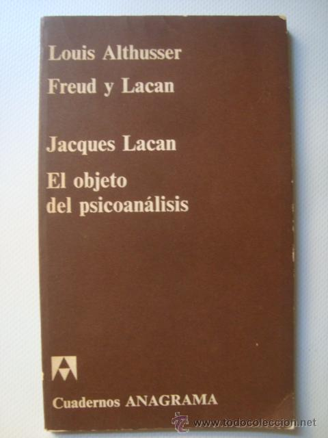 LOUIS ALTHUSSER - FREUD Y LACAN - JACQUES LACAN - EL OBJETO DEL PSICOANÁLISIS (ANAGRAMA, 1970). (Libros de Segunda Mano - Pensamiento - Psicología)