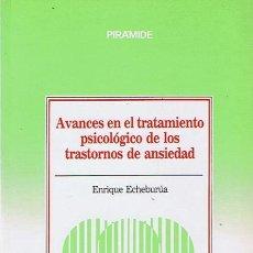 Libros de segunda mano: AVANCES EN EL TRATAMIENTO PSICOLÓGICO DE LOS TRASTORNOS DE ANSIEDAD ENRIQUE ECHEBURÚA . Lote 44116746
