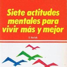 Libros de segunda mano: SIETE ACTITUDES MENTALES PARA VIVIR MÁS Y MEJOR D. NORFOLK. Lote 44156809