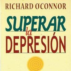 Libros de segunda mano: SUPERAR LA DEPRESIÓN RICHARD O´CONNOR . Lote 44175392