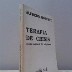 Libros de segunda mano: TERAPIA DE CRISIS, TEORÍA TEMPORAL DEL PSIQUISMO. ALFREDO MOFFATT. ED AYLLU S.R.L. AÑO 1982. Lote 94758598