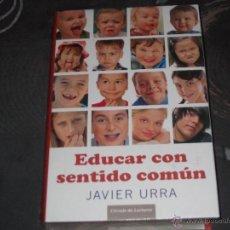 Libros de segunda mano: EDUCAR CON SENTIDO COMUN - JAVIER URRA - TAPA DURA - NUEVO RECINTADO! - P -. Lote 46069243